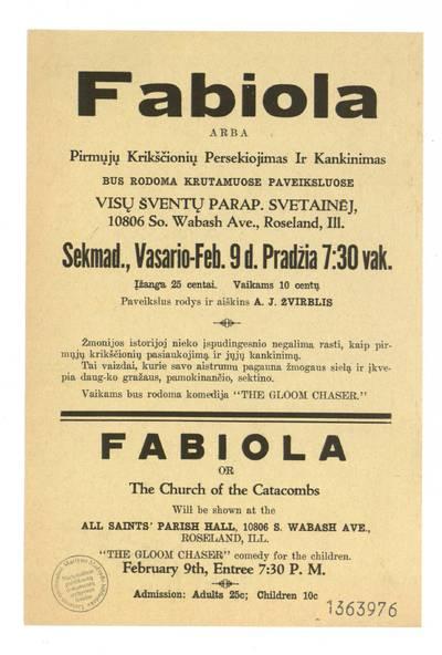 Fabiola, arba Pirmųjų krikščionių persekiojimas ir kankinimas. Bus rodoma krutamuose paveiksluose Visų Šventų parap. svetainėj ... Roseland, Ill. sekmad., vasario - Feb. 9 d. ... - 1936