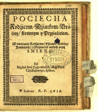Pociecha rodźicom, dźiatkom, bráćiey, krewnym y przyiaćielom / od xiędzá Ianá Zygrowiuszá, sługi Páná Christusowego, spisána. - 1618. - [38] p.
