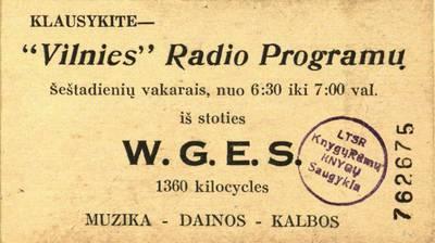 """""""Klausykite - """"Vilnies"""" radio programų šeštadienių vakarais, nuo 6:30 iki 7:00 val. iš stoties W. G. E. S. ..."""". - 1940"""