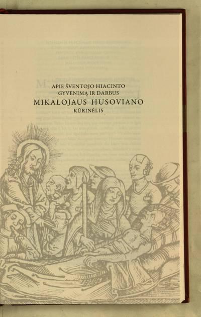 Raštai : Apie šventojo Hiacinto gyvenimą ir darbus Mikalojaus Husoviano kūrinėlis / iš lotynų kalbos vertė Tomas Veteikis