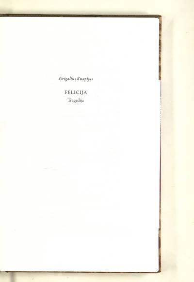 Lietuvos jėzuitų teatras : Felicija / Grigalius Knapijus