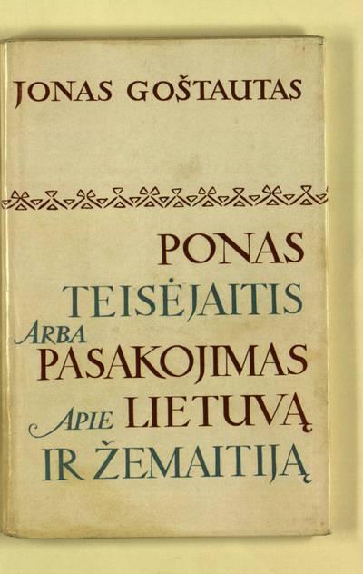 Ponas Teisėjaitis, arba Pasakojimas apie Lietuvą ir Žemaitiją / Jonas Goštautas. - 1967
