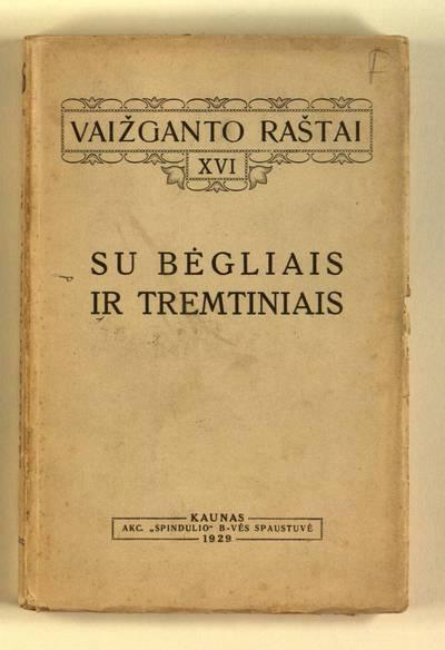 Vaižganto raštai. Rygos ir Petrapilio laikotarpis, 1915-1917. T. 5, Su bėgliais ir tremtiniais. - 1929