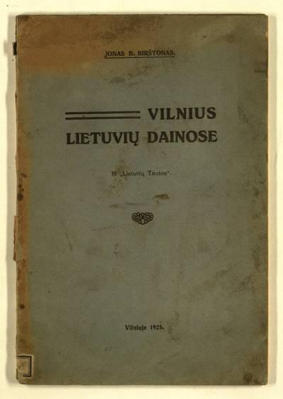 Vilnius lietuvių dainose / Jonas B. Birštonas. - 1925