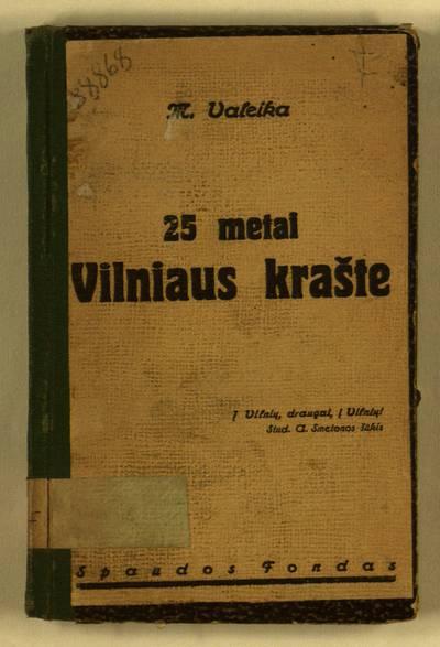 Dvidešimt penkeri metai Vilniaus krašte / M. Valeika. - 1934