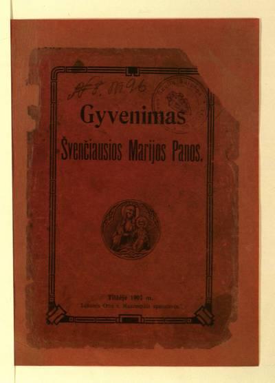 Gyvenimas švenčiausios Marijos p. / [vertė ir sutrumpino Motiejus Valančius]. - 1907