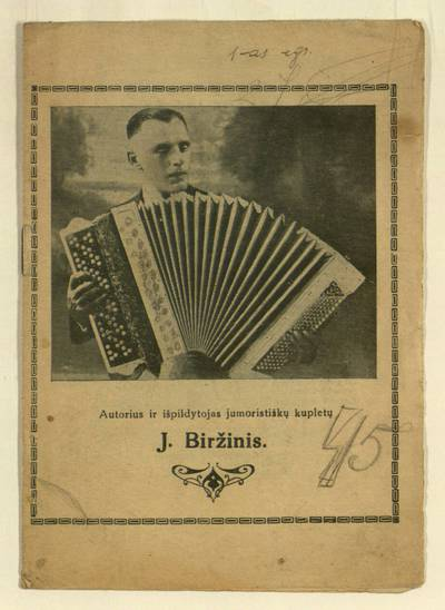 Autorius ir išpildytojas jumoristiškų kupletų J. Biržinis. - 1918-1940