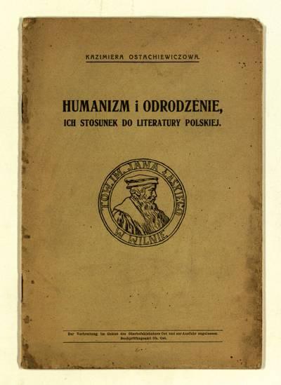 Humanizm i Odrodzenie, ich stosunek do literatury polskiej / Kazimiera Ostachiewiczowa. - 1918