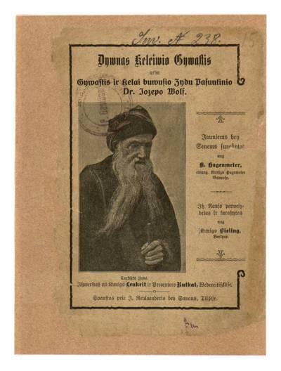 Dywnas keleiwio gywastis, arba, Gywastis ir kelai buwusio žydu pasuntinio dr. Jozepo Wolf / jauniems bey senems suraszytos nůg K. Hagenmeyer, ewangel. kunigo Hugsweire Badůse. - 1905-1908