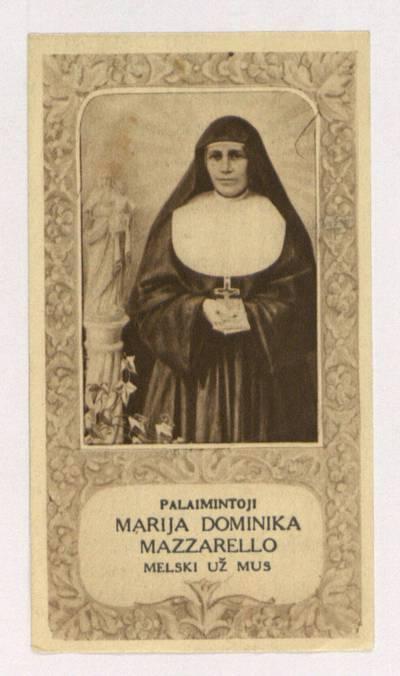 """Maldelė į palaimintąją Mariją Dominiką Mazzarello. """"Palaimintoji Marija Dominika Mazzarello, kuri uoliai būrei aplink save jaunuoles ..."""". - 1939"""