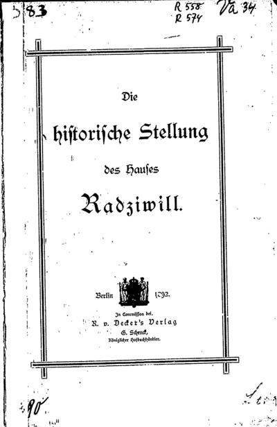 Die historische Stellung des Hauses Radziwill. - 1892. - [6], 109 p.