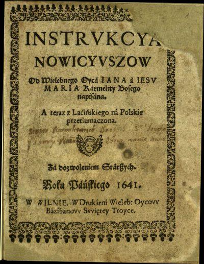 Instrukcya nowicyuszow / od wielebnego Oycá Iana à Iesu Maria, kármelity bosego napisána. - 1641. - [4], 388, [2] p.