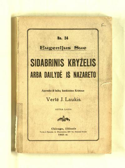Sidabrinis kryželis, arba Dailydė iš Nazareto / Eugenijus Sue. - Antra laida. - 1906 [fakt. 1921]. - 169 p.