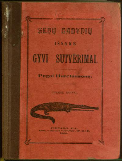 Senų gadynių išnykę gyvi sutvērimai / pagal Hutchinsoną. - 1900 [i.e. 1906]. - 370 p.