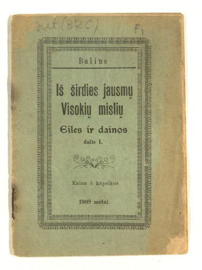 Iš širdies jausmų visokių mislių. D. 1. - 1909. - 16 p.