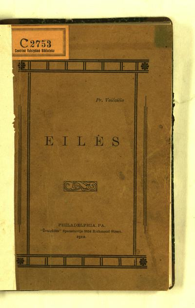 Pranciškaus Vaičaičio eilės / [parengė Julija Pranaitytė]. - 1912. - 157, [3] p., 2 iliustr. lap.