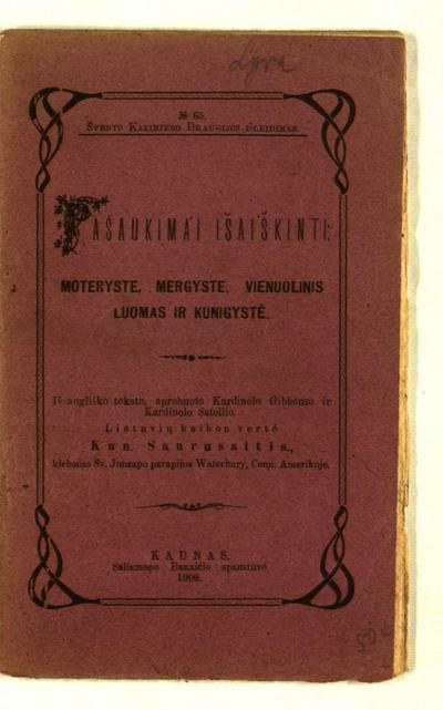 Pašaukimai išaiškinti / iš angliško teksto, aprobuoto kardinolo Gibbonso ir kardinolo Satollio. - 1909. - 80, [1] p. -  (Švento Kazimiero draugijos išleidimas)