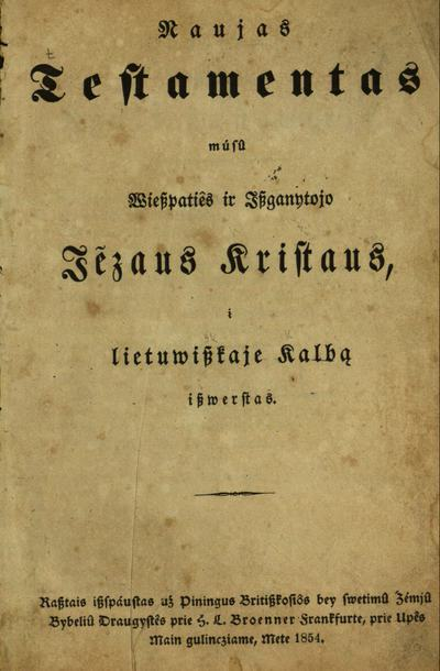 Naujas Testamentas músû Wieszpatiês ir Iszganytojo Jēzaus Kristaus / į lietuwiszkaje kalbą iszwerstas. - 1854. - [4], 352 p.