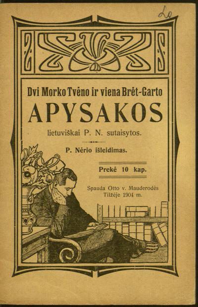 Dvi Morko Tvėno ir viena Brėt-Garto apysakos / lietuviškai P.N. [Petro Vileišio] sutaisytos. - 1904. - 30, [1] p.