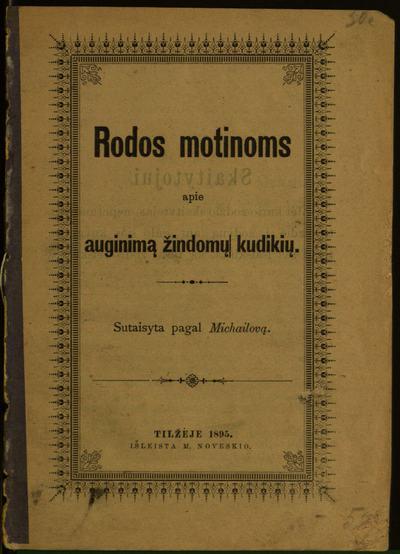 Rodos motinoms apie auginimą žindomų kudikių / sutaisyta pagal Michailovą. - 1895. - 19 p.