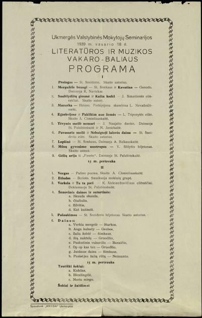 Ukmergės valstybinės mokytojų seminarijos 1939 m. vasario 18 d. literatūros ir muzikos vakaro-baliaus programa / Ukmergės valstybinė mokytojų seminarija. - 1939