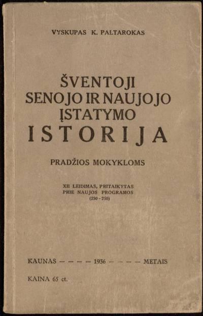 Šventoji Senojo ir Naujojo įstatymo istorija / K. Paltarokas. - 1936