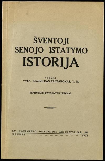 Šventoji Senojo įstatymo istorija / parašė Kazimieras Paltarokas, T.M. - 1935