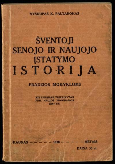 Šventoji Senojo ir Naujojo įstatymo istorija / K. Paltarokas. - 1938