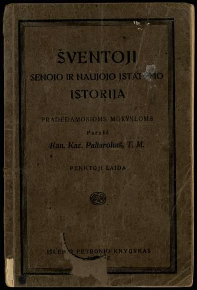 Šventoji Senojo ir Naujojo įstatymo istorija / parašė Kaz. Paltarokas, T. M. - 1921