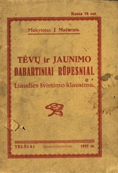 Tėvų ir jaunimo dabartiniai rūpesniai / J. Mačernis. - 1927