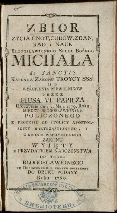 ZBIOR ZYCIA, CNOT, CUDOW, ZDAN, RAD Y NAUK BLOGOSŁAWIONEGO SŁUGI BOŻEGO MICHAŁA... - 1780