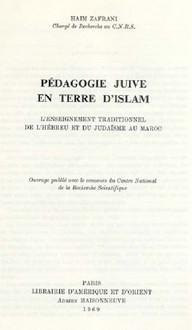 Pédagogie juive en terre d'Islam; l'enseignement tradionnel de l'hébreu et du judaïsme au Maroc.