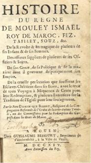 Histoire du règne de Mouley Ismael, Roy de Maroc, Fez, Tafilet, Sous, &c. De la Revolte & fin tragique de plusieurs de ses Enfants & de ses Femmes.
