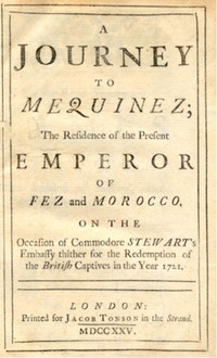 A Journey to Mequinez, the residence of the present Emperor of Fez and Morocco, on the occasion of Commodore Stewart's Embassy thither for the redemption of the British Captives in the year 1721.