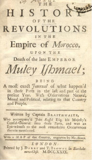 The History of the Revolutions in the Empire of Morocco, upon the death of the late Emperor Muley Ishmael; being a most exact Journal of what happen'd in those parts in the last and part of the present year. With Observations Natural, Moral and Political