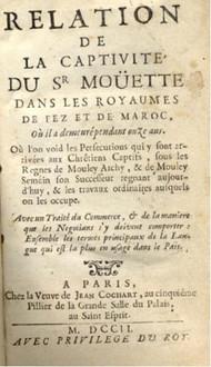 Relation de Captivité du Sr. Moüette dans les Royaumes de Fez et de Maroc, où il a demeuré pendant onze ans.