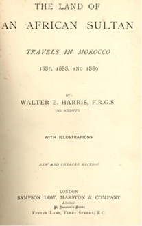 The land of an African Sultan:Travels in Morocco     1887 1888 and 1889