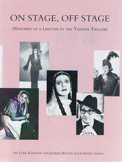 On Stage, Off Stage; Memories of a Lifetime in the Yiddish Theatre