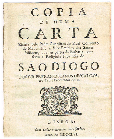 Copia de huma carta escrita pelo Padre Guardiam do Real Convento de Maquinès, e Vice-Prefeito das Santas Missoens, que nas partes da Barbaria conserva a Religiosa Provincia de Sao Diogo